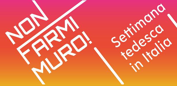 NON FARMI MURO! SETTIMANA TEDESCA IN ITALIA
